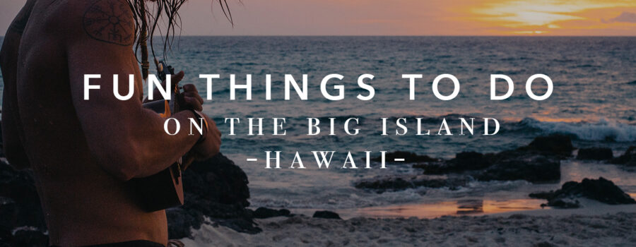 Fun Things To Do on the Big Island