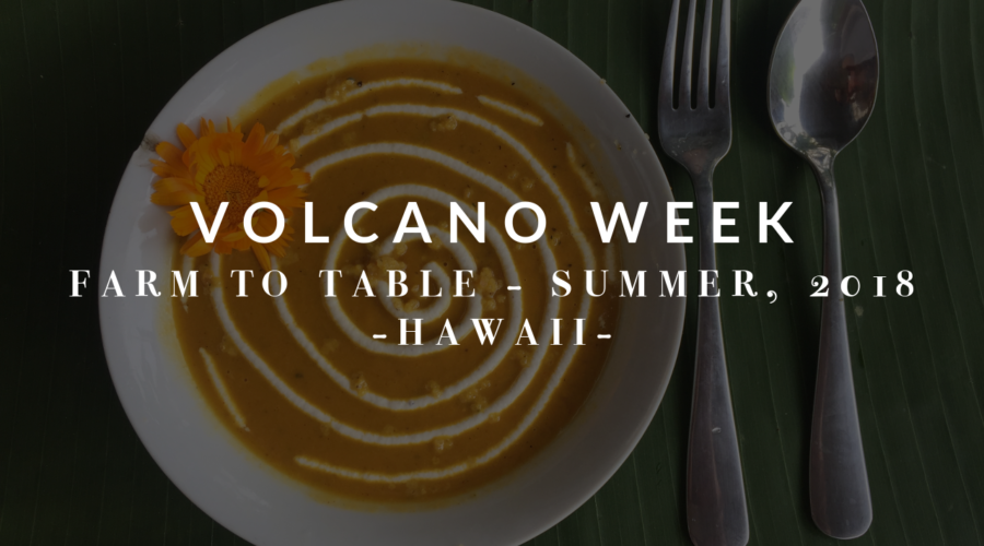 Farm to Table: Volcano Week